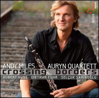 Crossing Borders - Andreas Arndt (cello); Andy Miles (clarinet); Auryn Quartett; Dietmar Fuhr (double bass); Hubert Nuss (piano);...