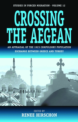 Crossing the Aegean: An Appraisal of the 1923 Compulsory Population Exchange Between Greece and Turkey - Hirschon, Renee (Editor)