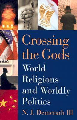 Crossing the Gods: World Religions and Wordly Politics - Demerath, N J, III, and Demerath, Jay III