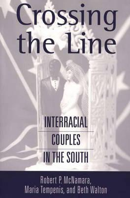 Crossing the Line: Interracial Couples in the South - McNamara, Robert P, and Tempenis, Maria, and Walton, Beth