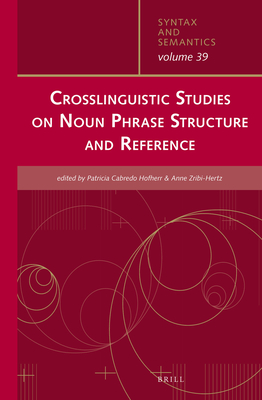 Crosslinguistic Studies on Noun Phrase Structure and Reference - Cabredo Hofherr, Patricia, Dr. (Editor), and Zribi-Hertz, Anne (Editor)