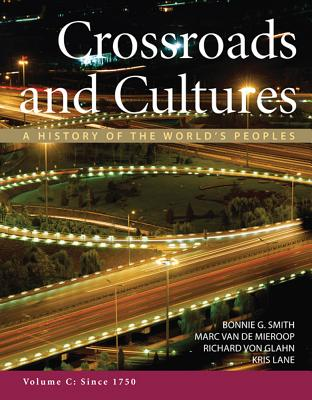 Crossroads and Cultures, Volume C: Since 1750: A History of the World's Peoples - Smith, Bonnie G, and Van De Mieroop, Marc, and Von Glahn, Richard