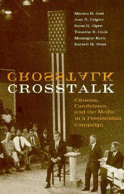 CrossTalk: Citizens, Candidates, and the Media in a Presidential Campaign - Just, Marion R