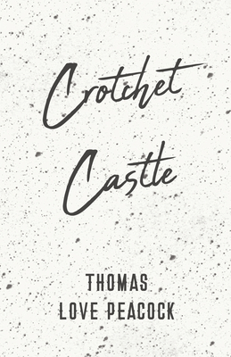Crotchet Castle - Peacock, Thomas Love