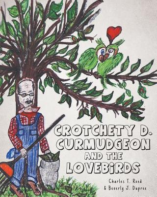 Crotchety D. Curmudgeon and the Lovebirds - Reed, Charles T, and Dupree, Beverly J