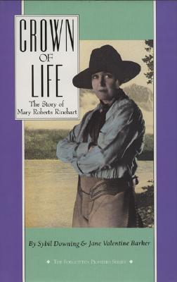 Crown of Life: The Story of Mary Roberts Rinehart - Barker, Jane Valentine, and Downing, Sybil