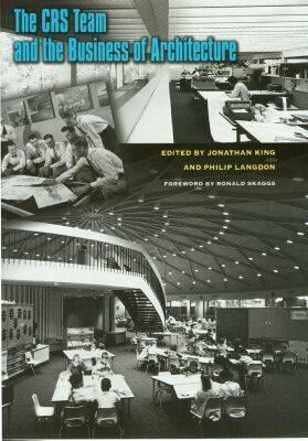 Crs and the Business of Architecture - King, Jonathan (Editor), and Langdon, Philip (Editor), and Skaggs, Ronald (Foreword by)