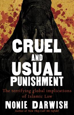 Cruel and Usual Punishment: The Terrifying Global Implications of Islamic Law - Darwish, Nonie