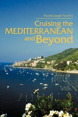 Cruising the Mediterranean and Beyond - Tocchini, Ronald Joseph