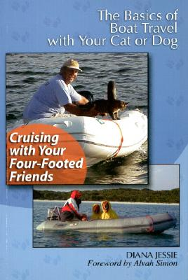 Cruising with Your Four-Footed Friends: The Basics of Boat Travel with Your Cat or Dog - Jessie, Diana, and Simon, Alvah (Foreword by)