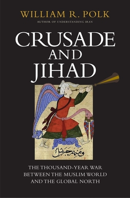 Crusade and Jihad: The Thousand-Year War Between the Muslim World and the Global North - Polk, William R