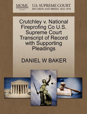 Crutchley V. National Fireprofing Co U.S. Supreme Court Transcript of Record with Supporting Pleadings - Baker, Daniel W