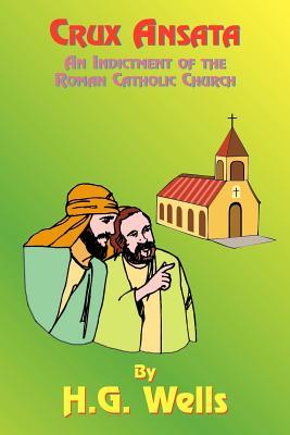Crux Ansata: An Indictment of the Roman Catholic Church - Wells, H G