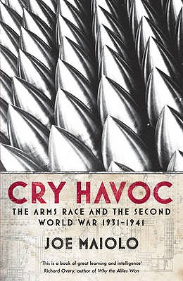 Cry Havoc: The Arms Race and the Second World War, 1931-41 - Maiolo, Joe