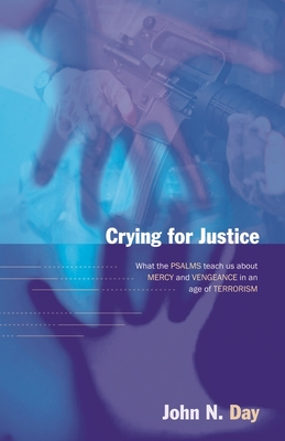 Crying for Justice: What the Psalms Teach Us About Mercy and Vengeance in an Age of Terrorism - Day, John N.