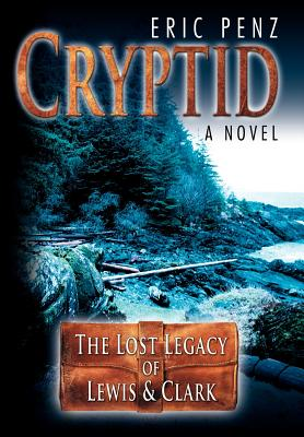 Cryptid: The Lost Legacy of Lewis & Clark - Penz, Eric