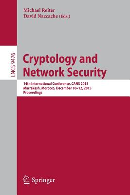 Cryptology and Network Security: 14th International Conference, Cans 2015, Marrakesh, Morocco, December 10-12, 2015, Proceedings - Reiter, Michael (Editor)