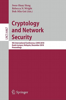 Cryptology and Network Security - Heng, Swee-Huay (Editor), and Wright, Rebecca N. (Editor), and Goi, Bok-Min (Editor)