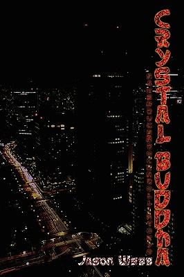 Crystal Buddha: Sake, Drugs & Rock'n'roll in Tokyo - Webb, Jason
