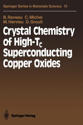 Crystal Chemistry of High-Tc Superconducting Copper Oxides - Raveau, Bernard, and Michel, Claude, and Hervieu, Maryvonne