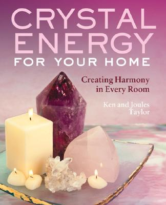 Crystal Energy for Your Home: Creating Harmony in Every Room - Taylor, Ken, and Taylor, Joules