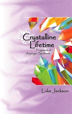 Crystalline Lifetime: Fragments of Asperger Syndrome - Jackson, Luke