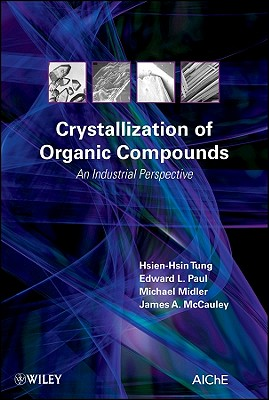 Crystallization of Organic Compounds: An Industrial Perspective - Tung, Hsien-Hsin, and Paul, Edward L, and Midler, Michael