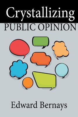 Crystallizing Public Opinion - Bernays, Edward