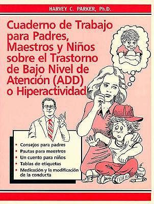 Cuaderno de Trabajo Para Padres, Maestros y Ninos Sobre El Trastorno de Bajo Nivel de Atencion - Parker, Harvey C, PhD