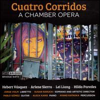 Cuatro Corridos: A Chamber Opera - Aleck Karis (piano); Ayano Kataoka (percussion); Pablo Gómez (guitar); Susan Narucki (soprano)