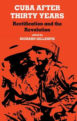 Cuba After Thirty Years: Rectification and the Revolution - Gillespie, Richard (Editor)