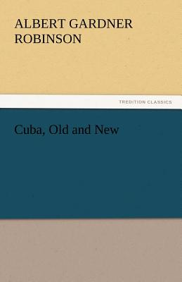 Cuba, Old and New - Robinson, Albert G
