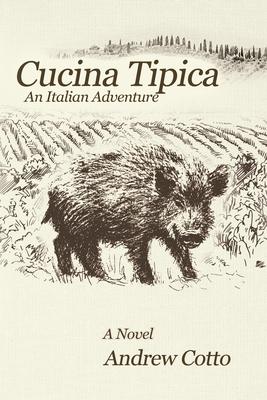 Cucina Tipica: An Italian Adventure - Cotto, Andrew