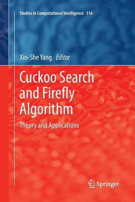 Cuckoo Search and Firefly Algorithm: Theory and Applications - Yang, Xin-She (Editor)