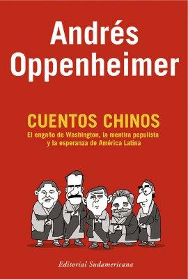 Cuentos Chinos: El Enga~no de Washington, La Mentira Populista y La Esperanza de America Latina - Oppenheimer, Andres