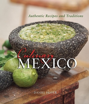 Culinary Mexico: Authentic Recipes and Traditions - Hoyer, Daniel