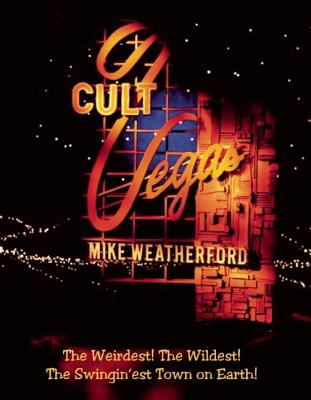 Cult Vegas: The Weirdest! the Wildest! the Swingin'est Town on Earth! - Weatherford, Mike