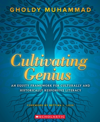 Cultivating Genius: An Equity Framework for Culturally and Historically Responsive Literacy - Muhammad, Gholdy
