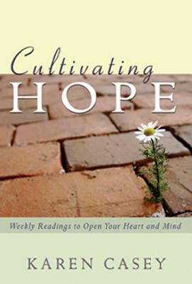 Cultivating Hope: Weekly Readings to Open Your Heart and Mind - Casey, Karen