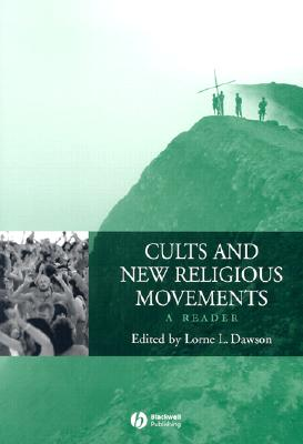 Cults and New Religious Movements: A Reader - Dawson, Lorne L (Editor)