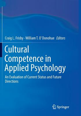 Cultural Competence in Applied Psychology: An Evaluation of Current Status and Future Directions - Frisby, Craig L (Editor), and O'Donohue, William T (Editor)