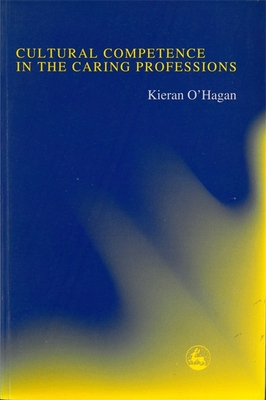 Cultural Competence in the Caring Professions - O'Hagan, Kieran