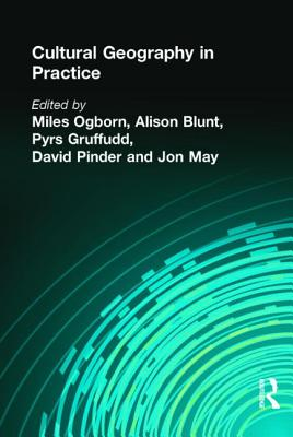 Cultural Geography in Practice - Blunt, Alison, Ma (Editor), and Gruffudd, Pyrs (Editor), and May, Jon (Editor)