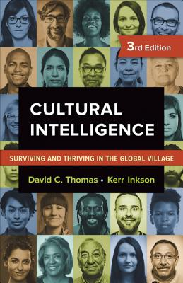 Cultural Intelligence: Surviving and Thriving in the Global Village - Thomas, David C, Dr., and Inkson, Kerr