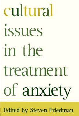 Cultural Issues In The Treatment Of Anxiety - Friedman, Steven (Editor)