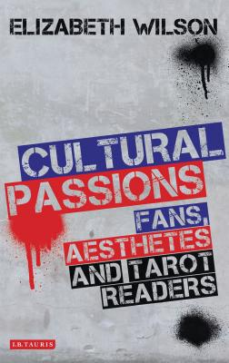 Cultural Passions: Fans, Aesthetes and Tarot Readers - Wilson, Elizabeth