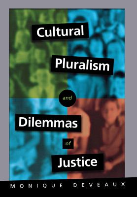 Cultural Pluralism and Dilemmas of Justice: The Elusive Past and the Legacy of Romantic Historicism - Deveaux, Monique