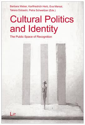 Cultural Politics and Identity: The Public Space of Recognition - Weber, Barbara (Editor), and Herb, Karlfriedrich (Editor), and Marsal, Eva (Editor)