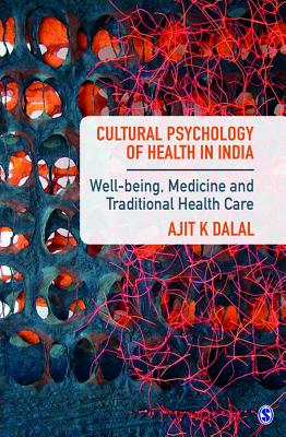 Cultural Psychology of Health in India: Well-being, Medicine and Traditional Health Care - Dalal, Ajit K.