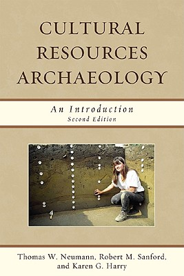 Cultural Resources Archaeology: An Introduction - Neumann, Thomas W, and Sanford, Robert M, and Harry, Karen G